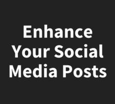 enhance your social media posts