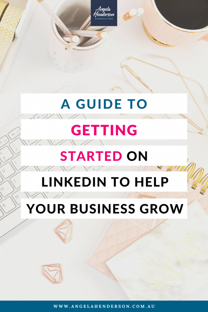 A Guide to Getting Started on LinkedIn to Help Your Business Grow